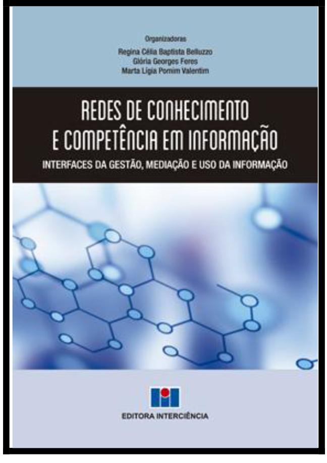 Redes de Conhecimento e Competência Em Informação - Interfaces da Gestão, Mediação e Uso da Informação