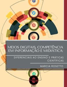 Meios digitais, competência em informação e midiática: Diferenciais ao ensino e práticas científicas